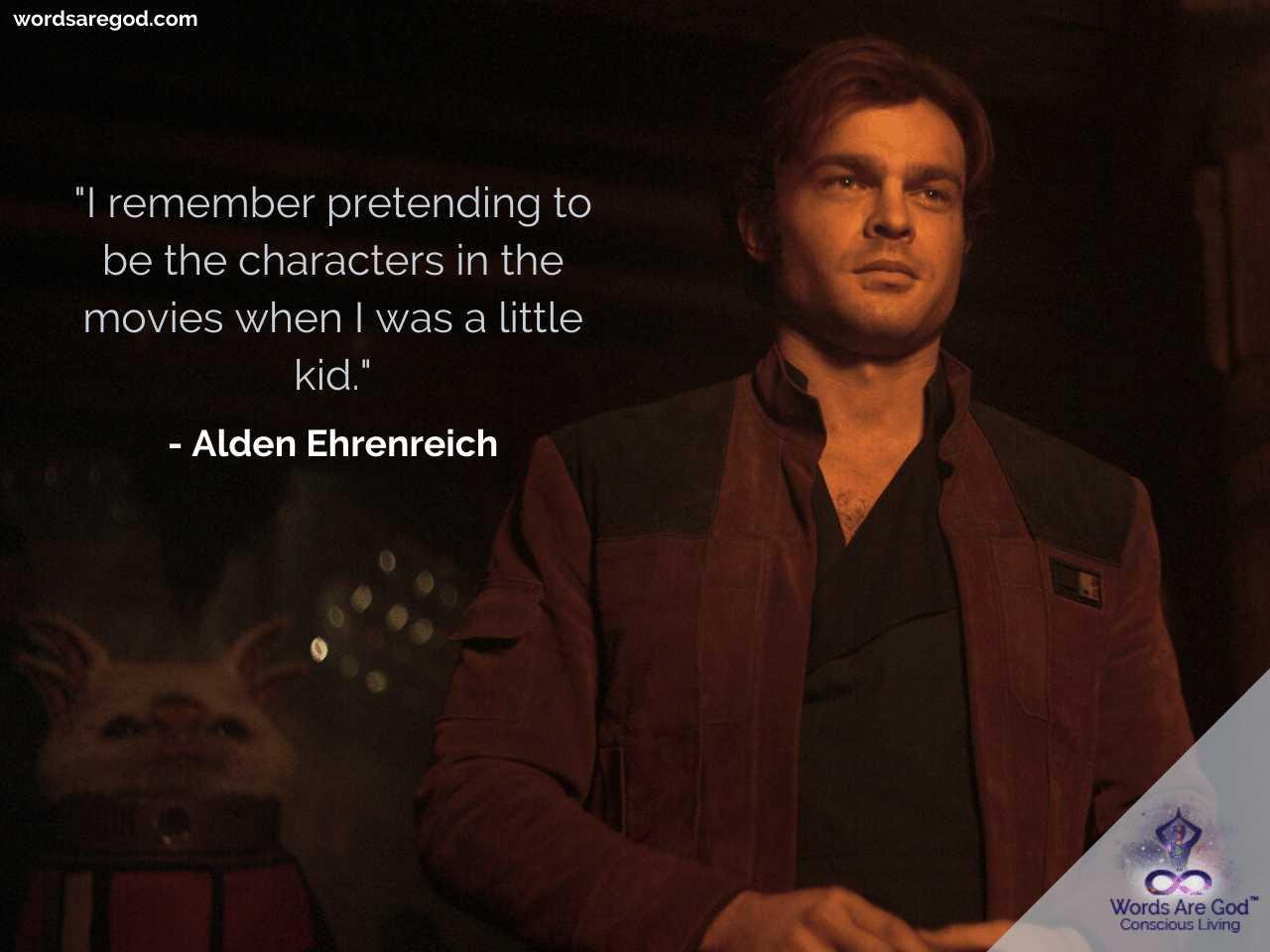 Alden Ehrenreich Life Quotes by Alden Ehrenreich