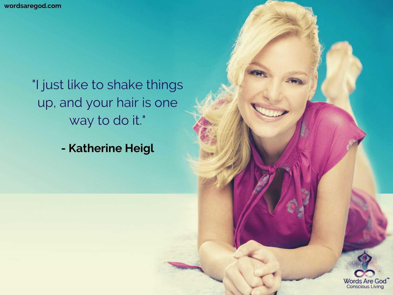 Katherine Heigl Best Quotes by Katherine Heigl