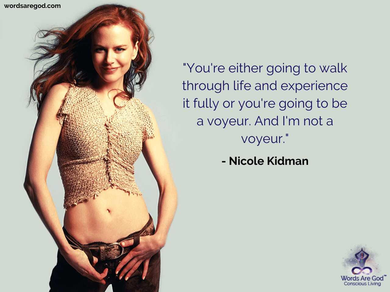Nicole Kidman Best Quote by Nicole Kidman