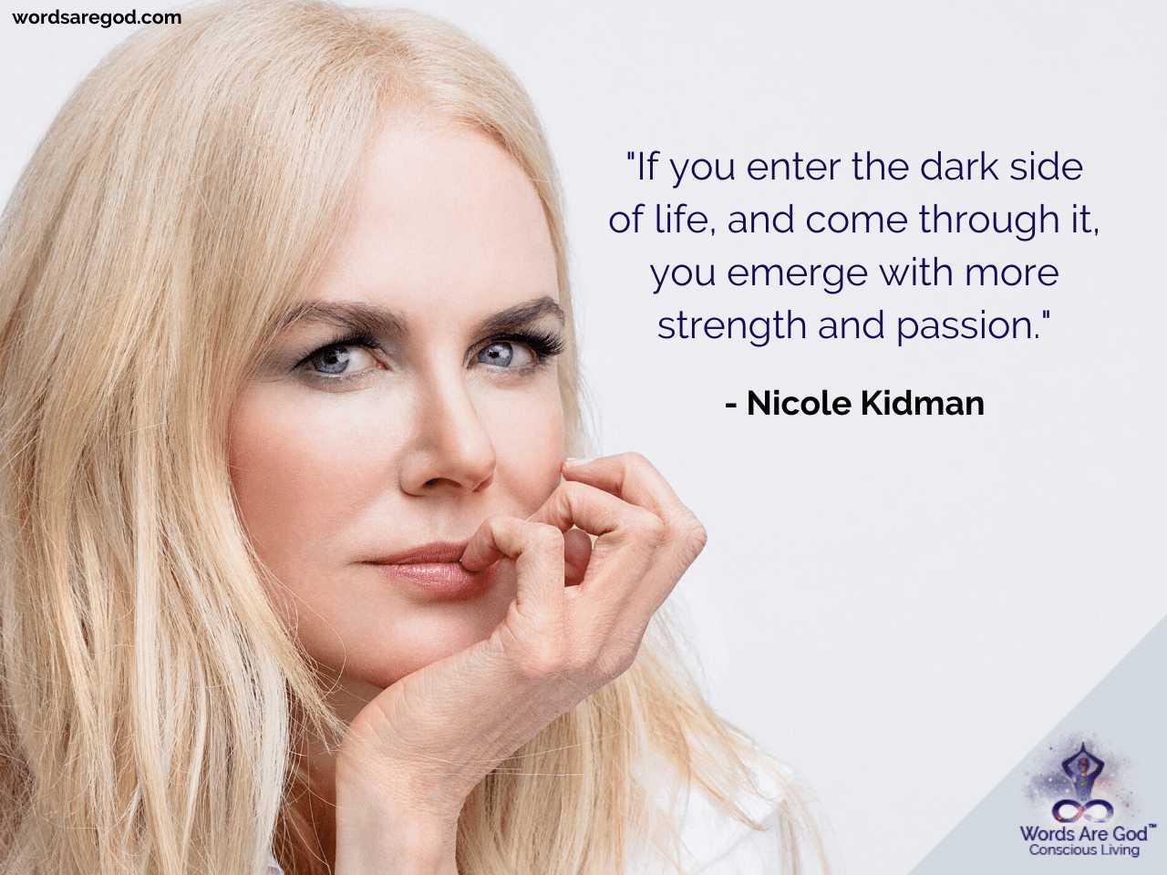 Nicole Kidman Life Quote by Nicole Kidman