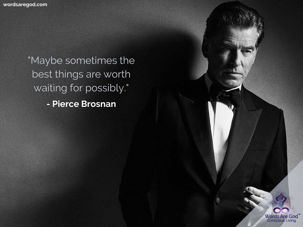 Pierce Brosnan Inspirational Quotes by Pierce Brosnan