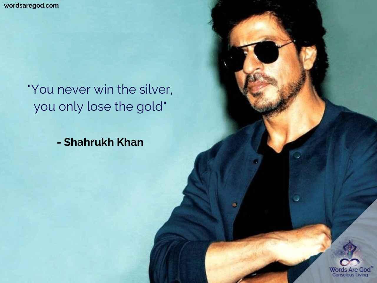 Shahrukh Khan Best Quote by Shahrukh Khan