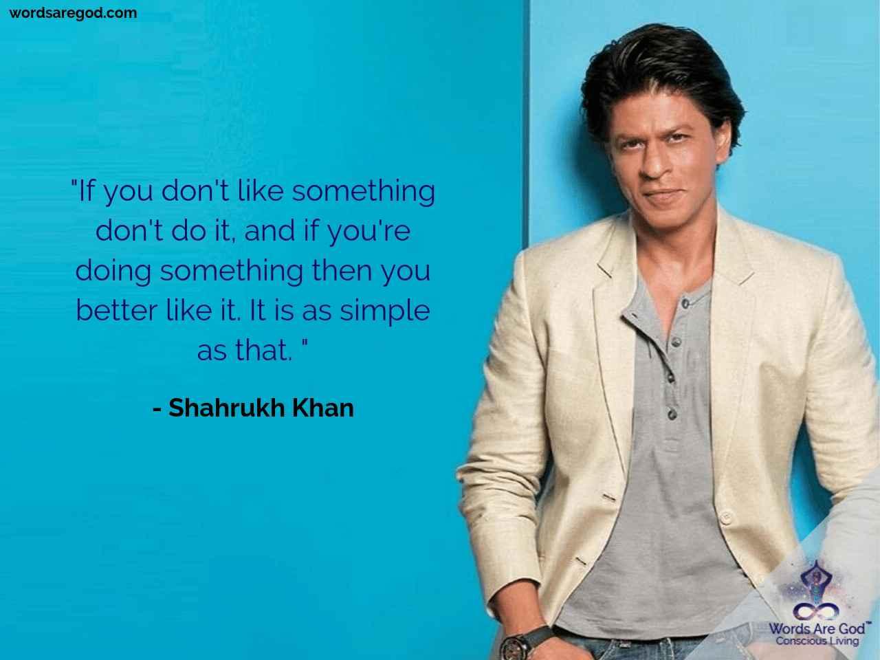 Shahrukh Khan Life Quote by Shahrukh Khan
