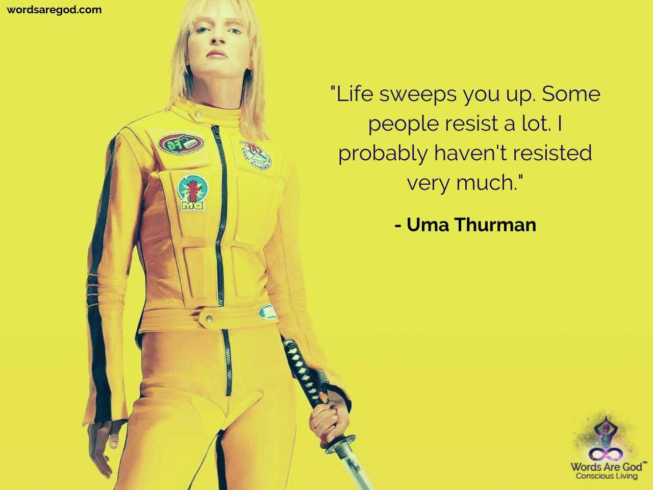 Uma Thurman Life Quote